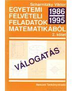 Egyetemi felvételi feladatok matematikából 1986-1995 Válogatás II. kötet - Scharnitzky Viktor