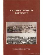 A miskolci Fűtőház története - Fojtán István, Mohay László, Dr. Bory Endre