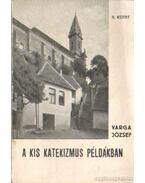 A kis katekizmus példákban II. kötet - Varga József