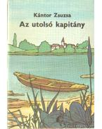 Az utolsó kapitány - Kántor Zsuzsa