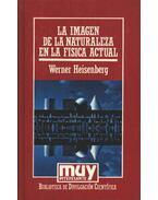 La imagen de la naturaleza en la fisica actual - Heisenberg, Werner
