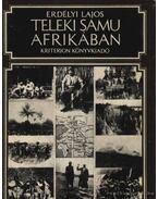 Teleki Samu Afrikában - Erdélyi Lajos