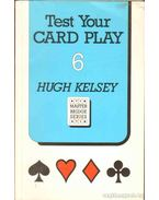 Test Your Card Play 6 - Kelsey, Hugh