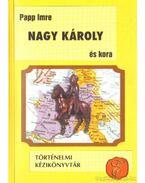 Nagy Károly és kora - Papp Imre