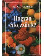 Hogyan étkezzünk ? - E.G. White