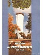 Új város született (1951-1966) (dedikált) - Hajdu Imre