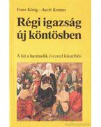 Régi igazság új köntösben - Kremer, Jacob, König, F.