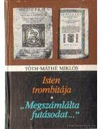 Isten trombitája - Megszámlálta futásodat - Tóth-Máthé Miklós