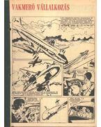 Vakmerő vállalkozás ( Füles1971. 50-72 szám 1-5 rész) - Németh Jenő, Cs. Horváth Tibor, Sani, J.