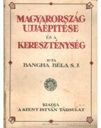Magyarország ujjáépítése és a kereszténység - Bangha Béla