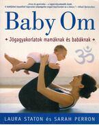 Baby Om - Jógagyakorlatok babáknak és mamáknak - Laura Staton, Sarah Perron