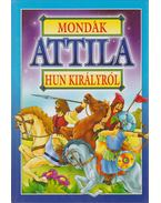 Mondák Attila hun királyról - Bácsi Gy. Antal