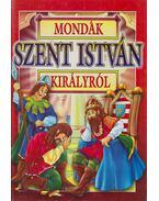 Mondák Szent István királyról - Bácsi Gy. Antal