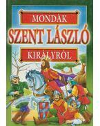 Mondák Szent László királyról - Bácsi Gy. Antal