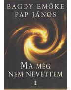 Ma még nem nevettem (dedikált) - Bagdy Emőke, Pap János
