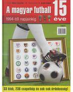 A magyar futball 15 éve 1994-től napjainkig - Bakai Gusztáv, T. Szabó Gábor