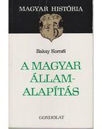 A magyar államalapítás - Bakay Kornél