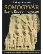 Somogyvár - Szent Egyed-monostor - Bakay Kornél