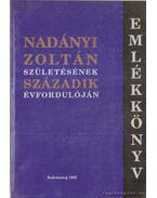 Emlékkönyv Nadányi Zoltán születésének századik évfordulóján - Bakó Endre