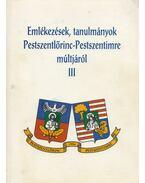 Emlékezések, tanulmányok Pestszentlőrinc-Pestszentimre múltjáról III. - Bakocs Emil, Dr. Téglás Tivadar (szerk.)