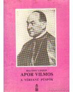 Apor Vilmos, a vértanú püspök - Balássy László