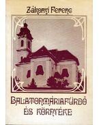 Balatonmáriafürdö és környéke - Zákonyi Ferenc