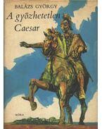 A győzhetetlen Caesar - Balázs György
