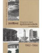 Műegyetemen végzett építőmérnökök és munkásságuk 1962-1966 - Balázs György, Borosnyói Adorján, Tóth Ernő
