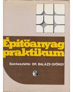 Építőanyag praktikum - Balázs György