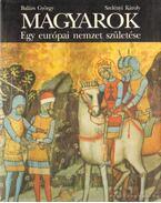 Magyarok - Egy európai nemzet születése - Balázs György