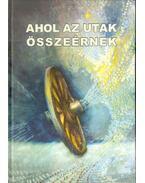 Ahol az utak összeérnek - Balázs Sándor, H. Tóth Maja
