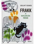 Frakk, a macskák réme - Bálint Ágnes