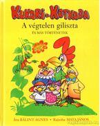 Kukori és Kotkoda - A végtelen giliszta és más történetek - Bálint Ágnes