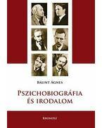 Pszichobiográfia és irodalom - Bálint Ágnes