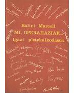 Mi Operaháziak... - Bálint Marcell