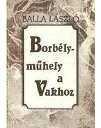 Borbélyműhely a Vakhoz - Balla László