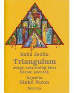 Triangulum avagy száz ördög közt három szentek - Balla Zsófia