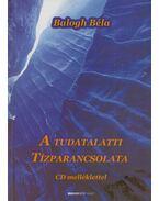A tudatalatti tízparancsolata (aláírt) - Balogh Béla