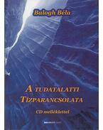 A tudatalatti Tízparancsolata (dedikált) - Balogh Béla