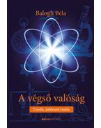 A végső valóság - Tizedik, jubileumi kiadás - Balogh Béla