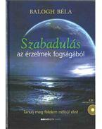Szabadulás az érzelmek fogságából - CD-vel (dedikált) - Balogh Béla