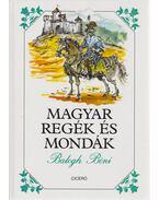 Magyar regék és mondák - Balogh Béni