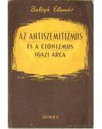 Az antiszemitizmus és a cionizmus igazi arca - Balogh Elemér