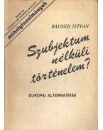 Szubjektum nélküli történelem - Balogh István
