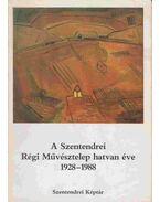 A Szentendrei Régi Művésztelep hatvan éve 1928-1988 - Balogh László