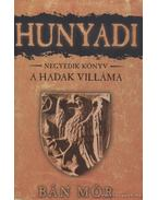 Hunyadi IV. - A Hadak Villáma - Bán Mór