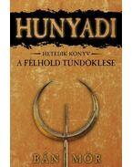 Hunyadi - A félhold tündöklése - Bán Mór