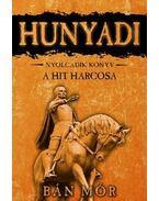 Hunyadi: A hit harcosa - Bán Mór