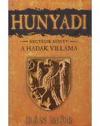Hunyadi IV. - A Hadak Villáma (aláírt) - Bán Mór