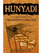 Vihartépte zászlaink - Hunyadi tizedik könyv - Bán Mór